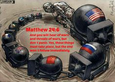 Matthew 24:6 And you will hear of wars and threats of wars, but don't panic. Yes, these things must take place, but the end won't follow immediately.