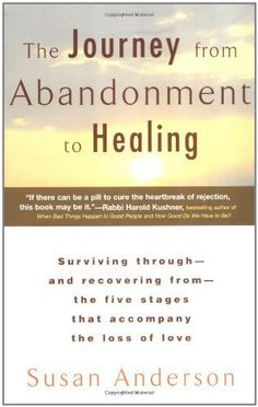 The Journey from Abandonment to Healing: Turn the End of a Relationship into the Beginning of a New Life by Susan Anderson,