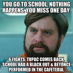 the day you miss school. this is true. i missed one day and the school made ice cream by blowing up the garbage can -_-