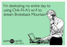Im dedicating my entire day to using Chik-Fil-As wi-fi to stream Brokeback Mountain. sports
