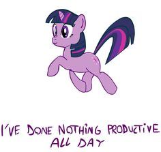 Twilight Sparkle I Have Done Nothing Productive Today