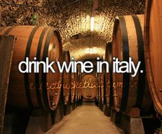 Bucket List: Drink wine in Italy.
