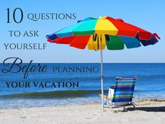 10 Questions to ask yourself before you plan a #vacation.  #beach
