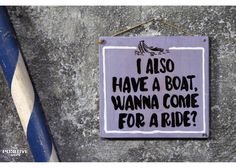 I Also have a boat, wanna come for a ride Painted Wooden Signs, Hand Painted, Wooden Signs With Quotes, Cinema, Boat, Positivity, Movies, Dinghy, Boats