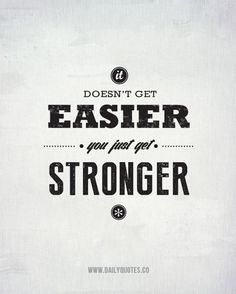You Just Get Stronger - http://dailyquotes.co