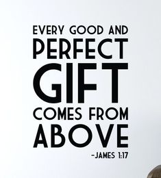 "JAMES 1:17 ""Every good and perfect gift comes from above."" Wall Art Vinyl Lettering Inspirational Bible Quote. $17.98, via Etsy."
