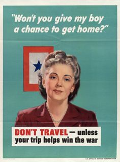 In WWII, civilians were urged not to travel, to spare limited space on trains for troops and war materiel.