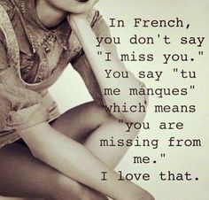 In French, you don't say 'I miss you.' ... You say 'tu me manques' which means you are missing from ... I love that ... #romanticquotes #romantic #quotes #lovequotes #love #thedamien #beautifulquotes #beautiful