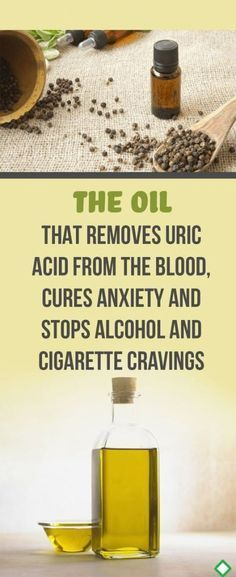 The Oil That Removes Uric Acid From The Blood, Cures Anxiety and Stops Alcohol and Cigarette Cravings #anxiety