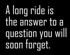 A long ride is the answer to a quest you will soon forget Bike Quotes, Cycling Quotes, Motocross Quotes, Cycling Memes, Motorcycle Humor, Motorcycle Tips, Hyabusa Motorcycle, Motorcycle Adventure, Women Motorcycle