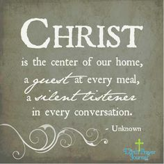 Christ is the center of our home a guest at every meal and a silent listener in every conversation. #gospel #christ