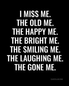 The me I was about 18 years ago, the me I was before I met him, the me I was before he destroyed every ounce of confidence and self esteem I had, and beat me down until I no longer resembled that person. Then he moved on and left me broken and battered, and always blamed ME