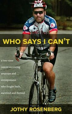 Who Says I Can t?: A Two-Time Cancer-Surviving Amputee and Entrepreneur Who Fought Back, Survived and Thrived by Jothy Rosenberg. Save 22 Off!. $11.66. Author: Jothy Rosenberg. Publication: February 1, 2010. Publisher: Bascom Hill Books (February 1, 2010)
