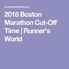 2018 Boston Marathon Cut-Off Time | Runner's World