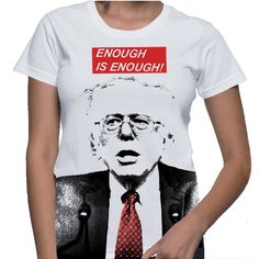 "Bernie Sanders ""ENOUGH IS ENOUGH"" large print women's short sleeve white shirt #Handmade #GraphicTee"