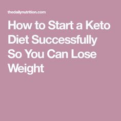 How to Start a Keto Diet Successfully So You Can Lose Weight