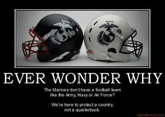Actually it's because most of the members of the USNA (United States Naval Academy) football team are future United States Marine Corps Officers, since the USNA covers maritime branches, including the United States Marine Corps of the Navy. Marine Corps Quotes, Marine Corps Humor, Usmc Quotes, Us Marine Corps, Marine Memes, Usmc Love, Marine Love, Once A Marine, Military Love