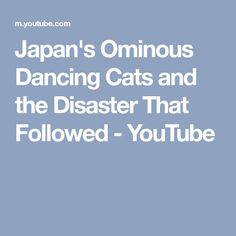 Japan's Ominous Dancing Cats and the Disaster That Followed - YouTube