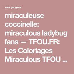 miraculeuse coccinelle: miraculous ladybug fans — TFOU.FR: Les Coloriages Miraculous TFOU has...