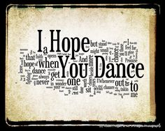 I Hope You Dance - Lee Ann Womack.. Love this song..