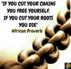 about Chains & Roots (African proverb) Wise Quotes, Famous Quotes, Great Quotes, Quotes To Live By, Motivational Quotes, Inspirational Quotes, Rock Quotes, Mantra, African Quotes