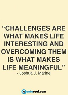 Challenges are what makes life interesting, and overcoming them is what makes…