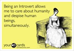 Being an introvert misanthrope. well maybe not despise ;)