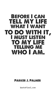 Parker J. Palmer picture quotes - Before i can tell my life what i want to do with it, i must.. - Life quotes