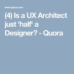 (4) Is a UX Architect just 'half' a Designer? - Quora