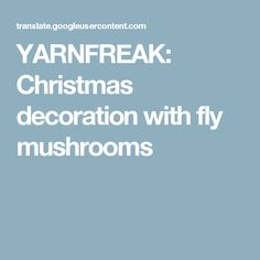 YARNFREAK: Christmas decoration with fly mushrooms
