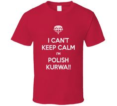 I Can't Keep Calm I'm Polish Kurwa Tee Funny Poland Proud Polak Polska T Shirt