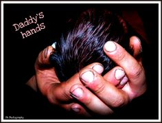 """There was always LOVE in Daddy's hands"""