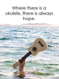 Where there is a ukulele, there is always hope