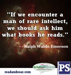 Book Quotes - If we encounter a man of rare intellect, we should ask him what books he reads. –Ralph Waldo Emerson