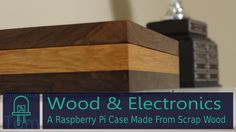 A Raspberry Pi Case Made From Scrap Wood