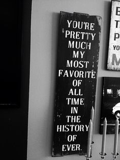 """""""You're pretty much my most favorite of all time in the history of ever."""" #lovequotes #sweet"""