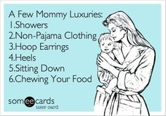 Mommy luxuries.