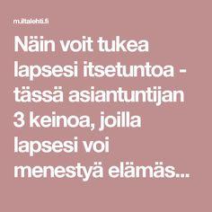 Näin voit tukea lapsesi itsetuntoa - tässä asiantuntijan 3 keinoa, joilla lapsesi voi menestyä elämässään | m.iltalehti.fi