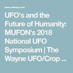 UFO's and the Future of Humanity: MUFON's 2018 National UFO Symposium | The Wayne UFO/Crop Circles/Ancient Archeology meet up group (Wayne, PA) | Meetup