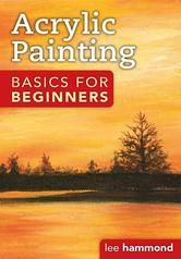 "Read Acrylic Basics for Beginners by Lee Hammond with Kobo. Lee Hammond helps you get your acrylic paintings past that initial ""awkward stage"" with great tips and tricks for achiev..."