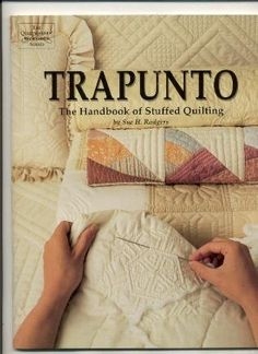 Trapunto - The Handbook of Stuffed Quilting Directions for seven projects and complete directions and illustrations to guide you thought the simple steps of embellishing your quilts with Trapunto Longarm Quilting, Free Motion Quilting, Quilting Tips, Quilting Tutorials, Hand Quilting, Machine Quilting, Quilting Designs, Whole Cloth Quilts, Cutwork Embroidery
