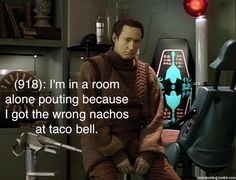 Data got the wrong nachos! Now he is sad. With munchies!