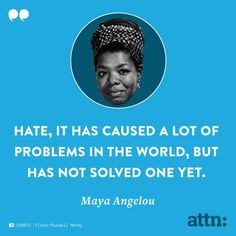 Hate has caused many problems in the world but hasn't solved even one.