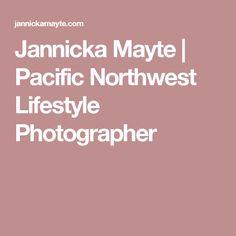 Jannicka Mayte | Pacific Northwest Lifestyle Photographer