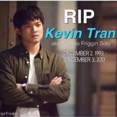 R.I.P. Kevin Tran // NOT AT ALL OKAY WITH THIS DEVELOPMENT.  I'm forever living in denial about this.  KEVINLIVES.