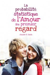 """""""La probabilité statistique de l'amour au premier regard"""" par Jennifer E. Smith"""