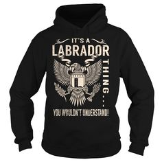 Its a #LABRADOR Thing You Wouldnt Understand - Last Name Surname T-Shirt (Eagle), Order HERE ==> https://www.sunfrog.com/Names/Its-a-LABRADOR-Thing-You-Wouldnt-Understand--Last-Name-Surname-T-Shirt-Eagle-Black-Hoodie.html?53624 #labradorlovers #goldenretriever