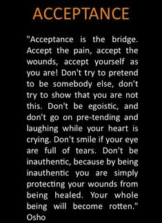 -Osho| we must have acceptance and authenticity to begin to heal