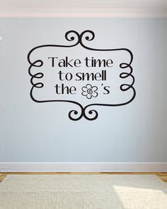 Take time to smell the flowers Vinyl Decal by OZAVinylGraphics