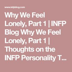 Why We Feel Lonely, Part 1 |  INFP Blog   Why We Feel Lonely, Part 1 | Thoughts on the INFP Personality Type from an INFP